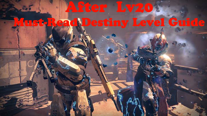 Must-Read Destiny Level Guide After Lv20
