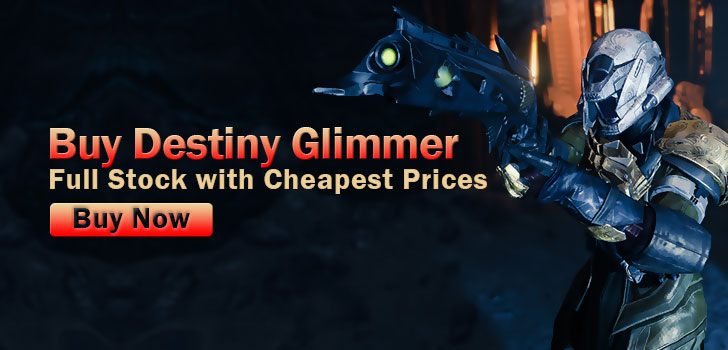 Destiny Glimmer Guide: Cheap Destiny Glimmer with Safe and Fast Delivery Service